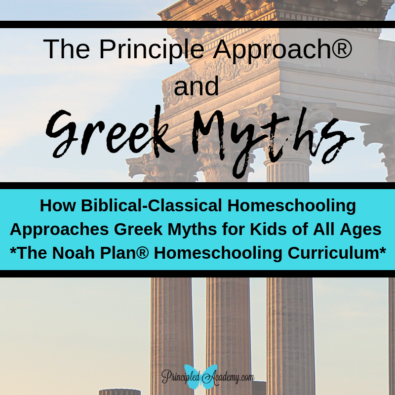 Principle Approach, Greek Myths, Classical Homeschooling, Noah Plan, Homeschooling Curriculum