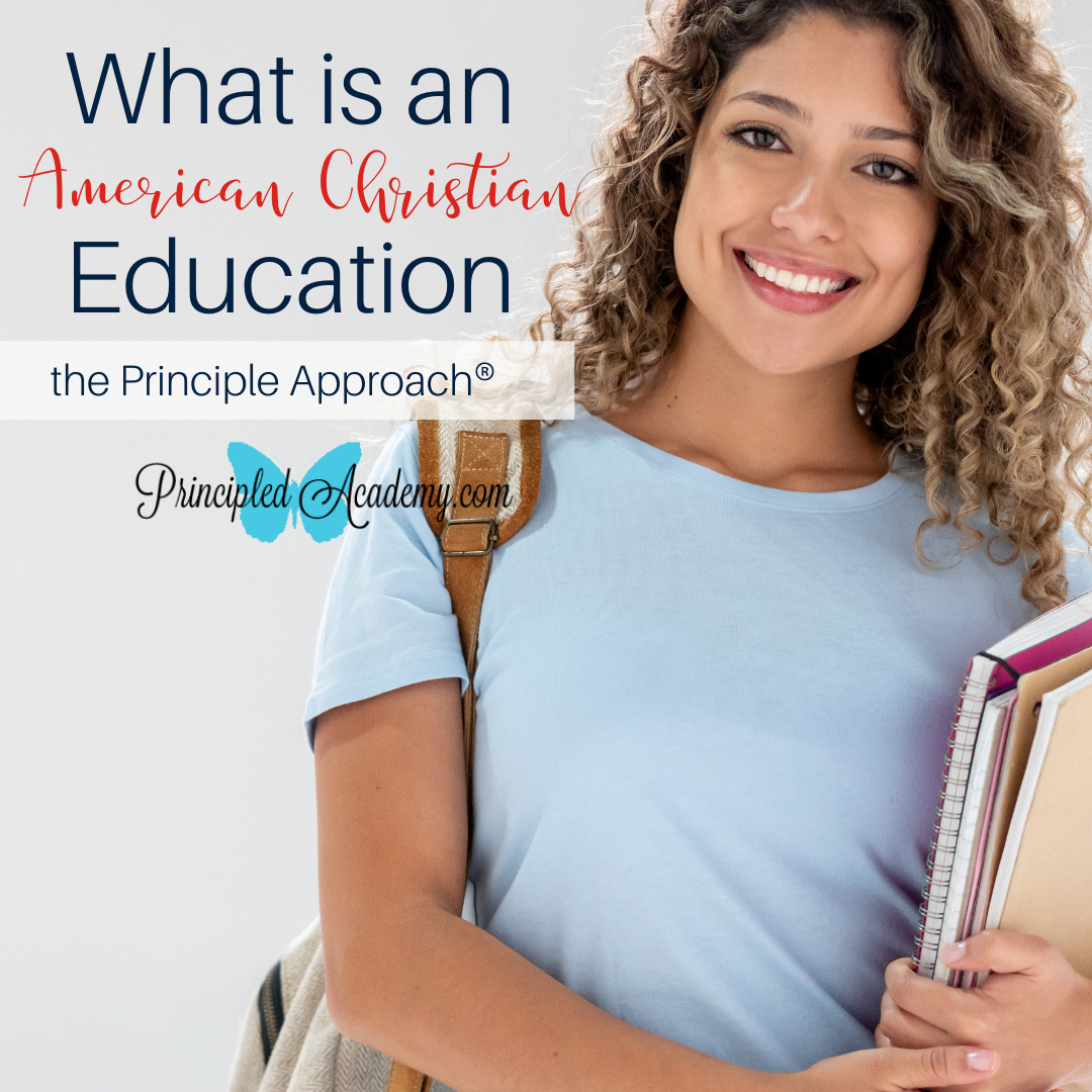 What-is-an-American-Christian-Education-the-Principle-Approach-Christian-Homeschooling-Principled-Academy-Biblical-Classical-Homeschoolers